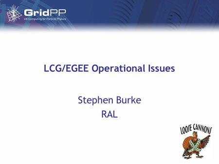 LCG/EGEE Operational Issues Stephen Burke RAL. November 1 st 2004LCG Operations - Issues Introduction List of problems to initiate discussion –A personal.