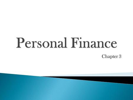 Chapter 3. Finances- assets in the form of money Money- anything you exchange for g&s.