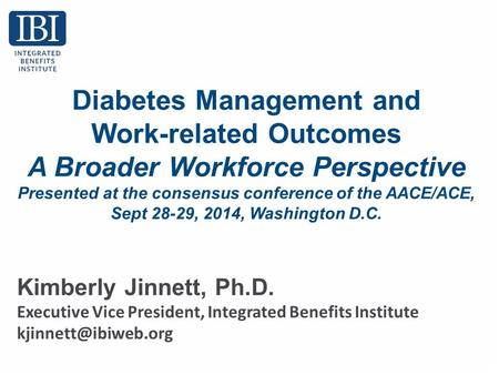 Diabetes Management and Work-related Outcomes A Broader Workforce Perspective Presented at the consensus conference of the AACE/ACE, Sept 28-29, 2014,