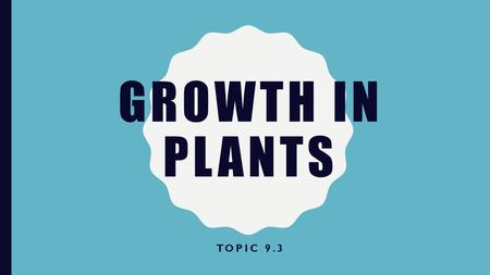 Growth in plants Topic 9.3.