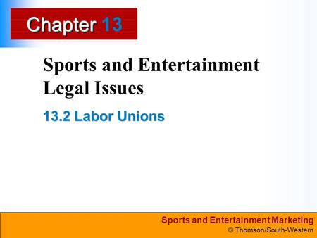 Sports and Entertainment Marketing © Thomson/South-Western ChapterChapter Sports and Entertainment Legal Issues 13.2 Labor Unions 13.