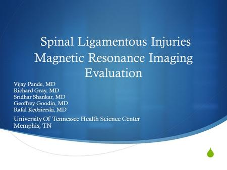  Spinal Ligamentous Injuries Magnetic Resonance Imaging Evaluation Vijay Pande, MD Richard Gray, MD Sridhar Shankar, MD Geoffrey Goodin, MD Rafal Kedzierski,