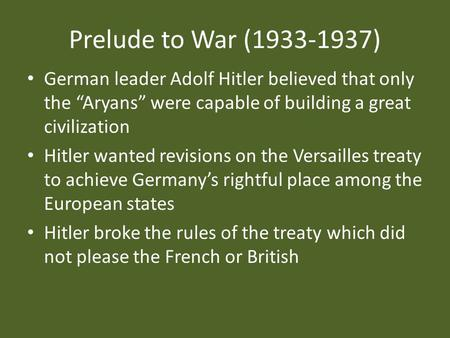 "Prelude to War (1933-1937) German leader Adolf Hitler believed that only the ""Aryans"" were capable of building a great civilization Hitler wanted revisions."