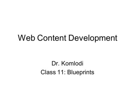 Web Content Development Dr. Komlodi Class 11: Blueprints.