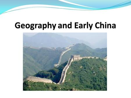 Section 1: Geography and Early China How does China's geography affect the culture?