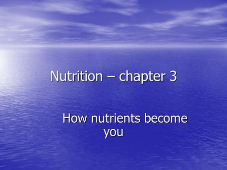 Nutrition – chapter 3 How nutrients become you. Objectives Identify the six basic food groups Identify the six basic food groups Distinguish the functions.