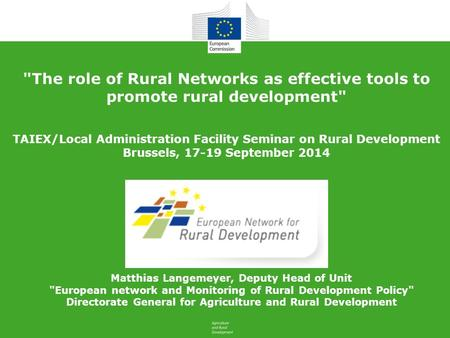 The role of Rural Networks as effective tools to promote rural development TAIEX/Local Administration Facility Seminar on Rural Development Brussels,