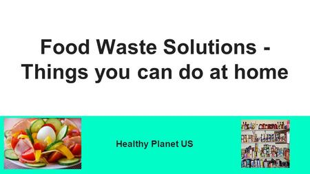 Food Waste Solutions - Things you can do at home Healthy Planet US.