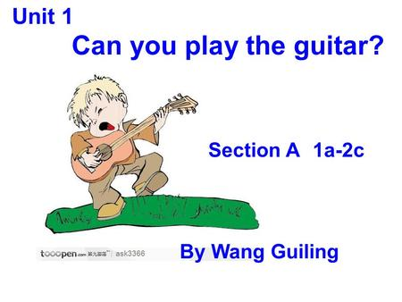 Can you play the guitar? Unit 1 Section A1a-2c By Wang Guiling.