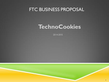 FTC BUSINESS PROPOSAL TechnoCookies 2014-2015 1. MEET OUR TEAM Aayush Danny Eli Will Lucas Josh 2.