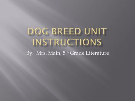 By: Mrs. Main, 5 th Grade Literature Using supplied resources, scan the book covers and choose the dog breed that appeals to you. After scanning the.
