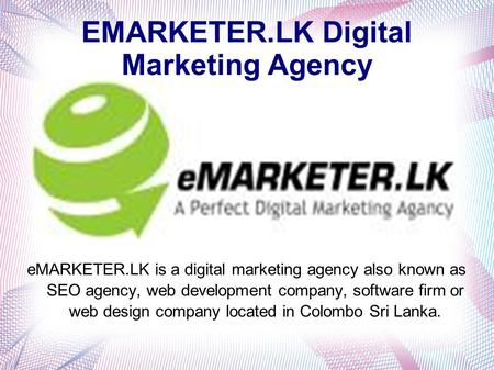 EMARKETER.LK Digital Marketing Agency eMARKETER.LK is a digital marketing agency also known as SEO agency, web development company, software firm or web.