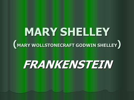 MARY SHELLEY ( MARY WOLLSTONECRAFT GODWIN SHELLEY ) FRANKENSTEIN.