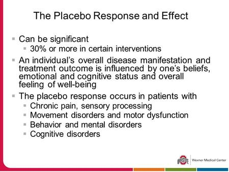 The Placebo Response and Effect  Can be significant  30% or more in certain interventions  An individual's overall disease manifestation and treatment.