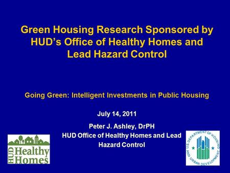 Green Housing Research Sponsored by HUD's Office of Healthy Homes and Lead Hazard Control Going Green: Intelligent Investments in Public Housing July 14,
