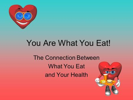 You Are What You Eat! The Connection Between What You Eat and Your Health.