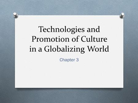 Technologies and Promotion of Culture in a Globalizing World Chapter 3.