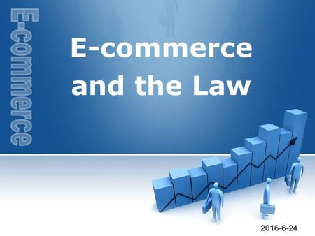 E-commerce and the Law 2016-6-24. 2 EC  E-commerce and the Law List     End Overview of E-commerce Law The Law Issues in EC's Transactions.