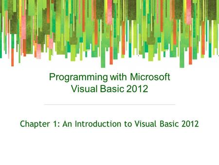 Programming with Microsoft Visual Basic 2012 Chapter 1: An Introduction to Visual Basic 2012.