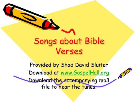 Songs about Bible Verses Provided by Shad David Sluiter Download at www.GospelHall.org www.GospelHall.org Download the accompanying mp3 file to hear the.