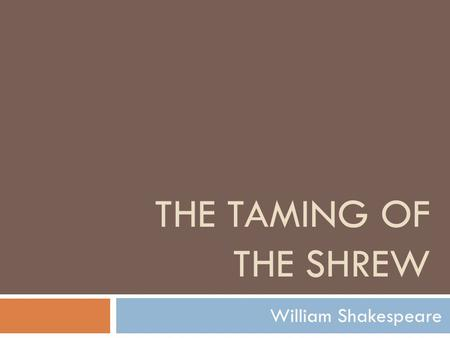 THE TAMING OF THE SHREW William Shakespeare. Small mouselike mammal with a long snout; related to moles. Known for its ugly temper  Also, a woman with.