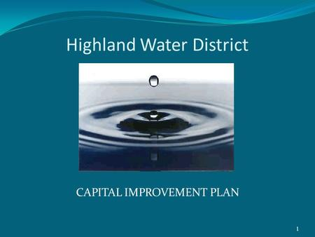 1 Highland Water District CAPITAL IMPROVEMENT PLAN.