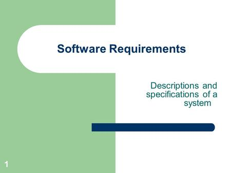 1 Software Requirements Descriptions and specifications of a system.