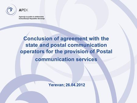 Conclusion of agreement with the state and postal communication operators for the provision of Postal communication services Yerevan; 26.04.2012.