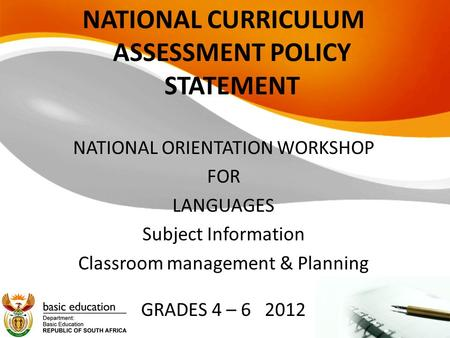 NATIONAL CURRICULUM ASSESSMENT POLICY STATEMENT NATIONAL ORIENTATION WORKSHOP FOR LANGUAGES Subject Information Classroom management & Planning GRADES.
