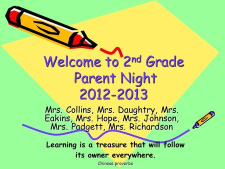 Welcome to 2 nd Grade Parent Night 2012-2013 Mrs. Collins, Mrs. Daughtry, Mrs. Eakins, Mrs. Hope, Mrs. Johnson, Mrs. Padgett, Mrs. Richardson Learning.