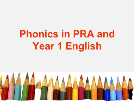 Phonics in PRA and Year 1 English. The 44 sounds of the English Language English is made up of just 44 sounds. These are the building blocks that make.
