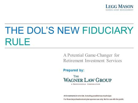 For internal use only. Not for distribution to the public. A Potential Game-Changer for Retirement Investment Services THE DOL'S NEW FIDUCIARY RULE All.