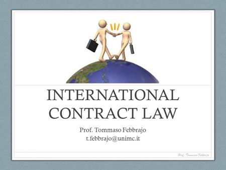 INTERNATIONAL CONTRACT LAW Prof. Tommaso Febbrajo Prof. Tommaso Febbrajo.