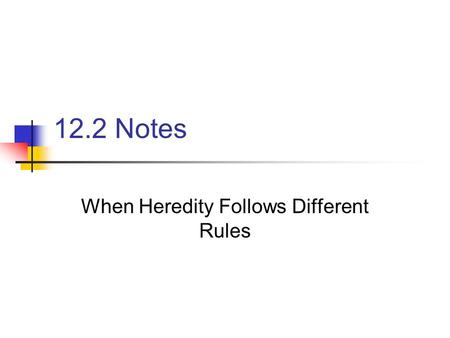 12.2 Notes When Heredity Follows Different Rules.