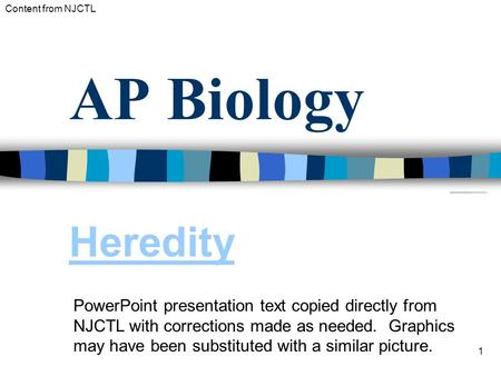 AP Biology Heredity PowerPoint presentation text copied directly from NJCTL with corrections made as needed. Graphics may have been substituted with a.