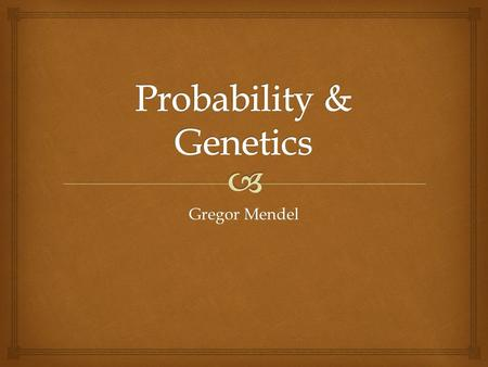 Gregor Mendel.  Inheritance  An individual's characteristics are determined by factors that are passed from one parental generation to the next.  The.