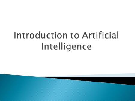  Why taking Artificial Intelligence  What is intelligence? What is artificial intelligence?  A very brief history of AI ◦ Modern successes: Stanley.