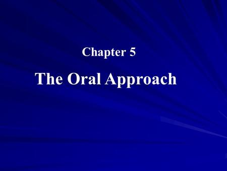 Chapter 5 The Oral Approach.