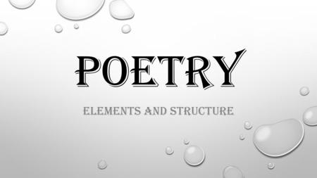 POETRY ELEMENTS AND STRUCTURE. ELEMENTS FIGURATIVE LANGUAGE & POETIC DEVICES.