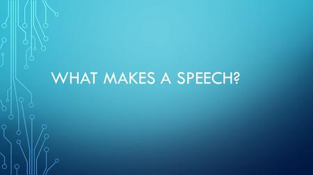 WHAT MAKES A SPEECH?. TYPES There are 5 basic types of speeches: 1. Informative 2. Evocative 3. Argumentative 4. Persuasive 5. Entertainment.