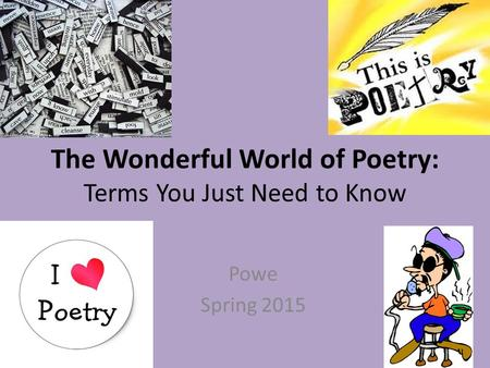 The Wonderful World of Poetry: Terms You Just Need to Know Powe Spring 2015.