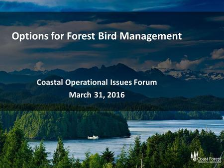 Options for Forest Bird Management Coastal Operational Issues Forum March 31, 2016.