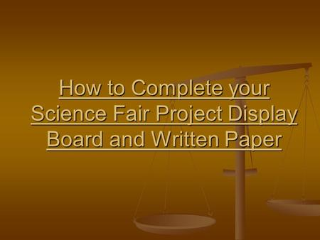 How to Complete your Science Fair Project Display Board and Written Paper.