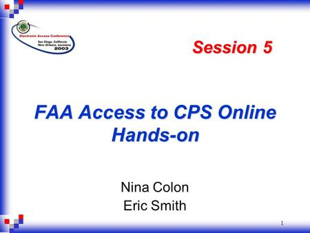 1 FAA Access to CPS Online Hands-on Nina Colon Eric Smith Session 5.