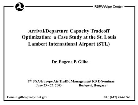 RSPA/Volpe Center Arrival/Departure Capacity Tradeoff Optimization: a Case Study at the St. Louis Lambert International Airport (STL) Dr. Eugene P. Gilbo.