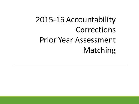 2015-16 Accountability Corrections Prior Year Assessment Matching.
