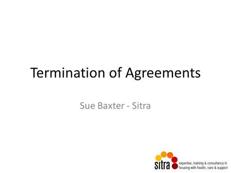 Termination of Agreements Sue Baxter - Sitra. Agency/Landlord Relationship Management Contract Owning Landlord Managing Agent Licence/Tenancy Manages.