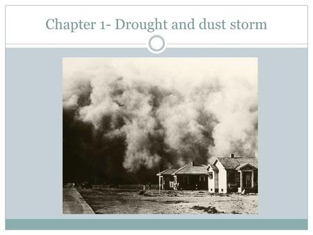 "Chapter 1- Drought and dust storm. Chapter 1 Quotes ""The surface of the earth crusted, a thin hard crust, and as the sky became pale, so the earth became."