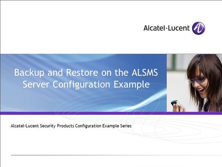 Backup and Restore on the ALSMS Server Configuration Example Alcatel-Lucent Security Products Configuration Example Series.