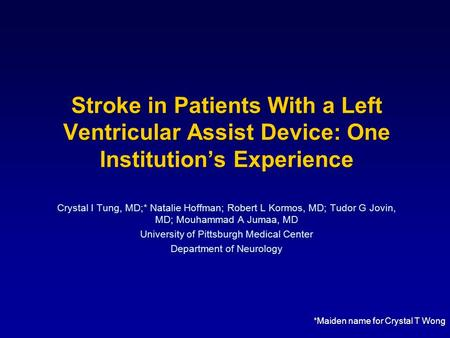 Stroke in Patients With a Left Ventricular Assist Device: One Institution's Experience Crystal I Tung, MD;* Natalie Hoffman; Robert L Kormos, MD; Tudor.